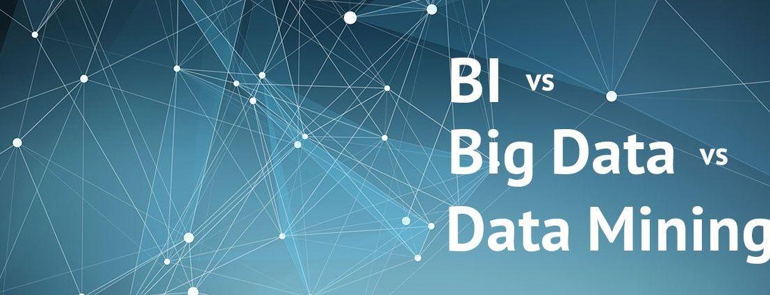 BI vs Big Data vs DataMining