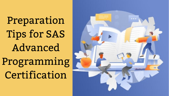 Tips for Becoming a SAS Advanced Programming CertifiedProfessional